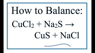 How to Balance CuCl2 + Na2S = CuS + NaCl