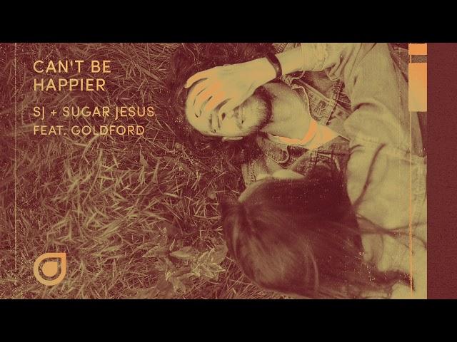 SJ & Sugar Jesus feat Goldford - Can't Be Happier