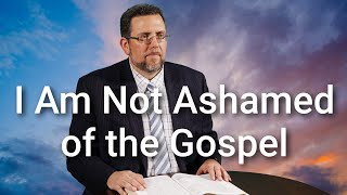 I Am Not Ashamed of the Gospel of Christ by Andreas Mellas - July 18, 2020