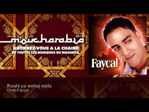 Cheb Fayçal - Rouhi ya wehej mela - Moucharabia