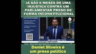 JÁ SÃO 6 MESES DE UMA INJUSTIÇA CONTRA DANIEL SILVEIRA PRESO DE FORMA INCONSTITUCIONAL