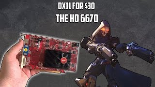 DX11 Gaming For $30 | The 6 Year Old HD 6670
