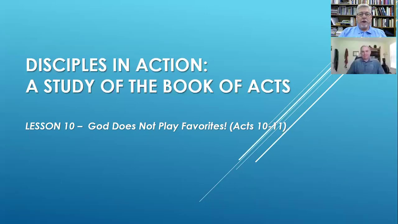 "Disciples in Action: A Study of Acts - Lesson 10 ""God Does Not Play Favorites (Acts 10-11)"