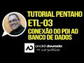Tutorial Pentaho - ETL 03 - Conexão do PDI ao Banco de Dados