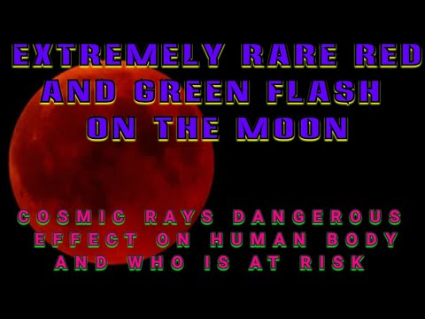 RED FLASH ON THE MOON/2.5 MILLION MILES PER HOUR SOLAR WIND ARRIVES AT EARTH/DANGERS OF COSMIC RAYS