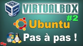 [Tuto] VIRTUALBOX - Ubuntu Pas à pas ! | Partie 2