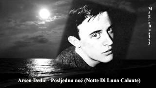 Arsen Dedić - Posljednja noć (Notte Di Luna Calante)