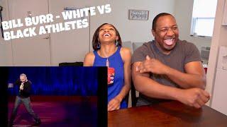 Bill Burr / White VS Black Athletes / Reaction