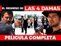 EL REGRESO DE LAS 4 DAMAS 🎬 Película Completa en Español