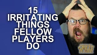 15 Irritating Things Other Players Do - Player Character Tips