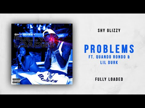Shy Glizzy - Problems Ft. Quando Rondo & Lil Durk (Fully Loaded)