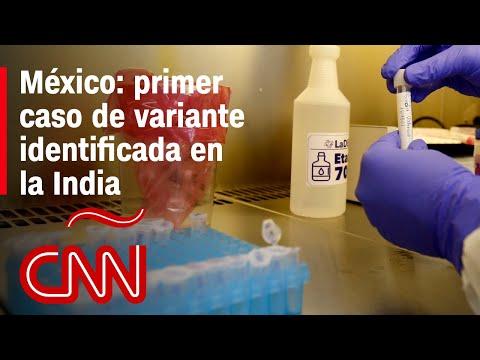 México reporta primer caso de la variante de covid-19 identificada en la India