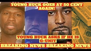 Young Buck TELLS 50 CENT AM I G UNIT IF NOT LET ME GO and Doubles Down on Ghost Writing Allegations