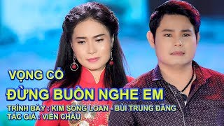 VONG CO DUNG BUON NGHE EM, KIM SONG LOAN -  BUI TRUNG DANG