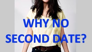 DATING ADVICE: Why no second date? (DATING ADVICE FOR GUYS)