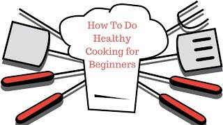 How To Do Healthy Cooking for Beginners | How To Use Healthy Cooking Methods