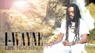 I-Wayne - Change Them Ways (Life Teachings)
