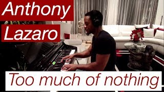 Anthony Lazaro- Too much Of Nothing Piano Cover
