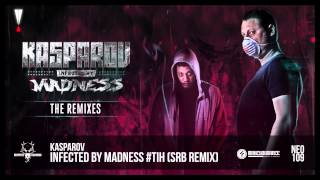 Kasparov - Infected by Madness #TiH (SRB Remix)