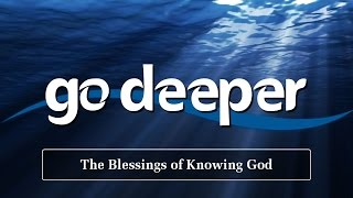 Go Deeper: The Blessings of Knowing God