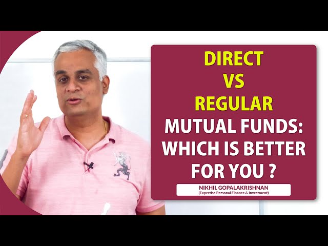 Direct Vs Regular Mutual Funds: Which is Better for You ?