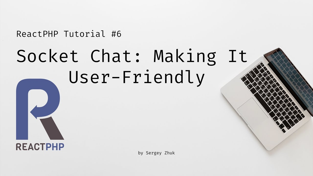 ReactPHP Tutorial #6: Simple Chat With Sockets - Making it user-friendly
