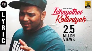 havoc brothers idhayathai kolluriyeh lyrics video   unreleased song 2017