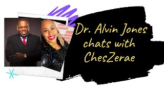 Cheszerae Chats with Dr. Alvin Jones