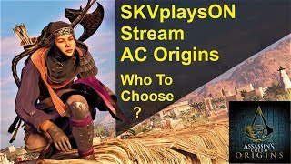 SKVplaysON - AC Origins - Stream - Which Character To Choose Today?, [ENGLISH] PC Gameplay