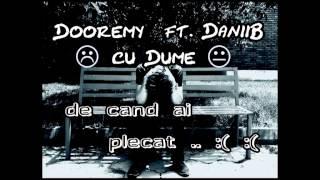 Dooremy ft. DaniiB - De cand ai plecat ( cu Dume )