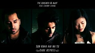 Sunn Raha Hai Na Tu (Dark Reprise) - The Gunsmith & MoHit feat. Cherry Cheng