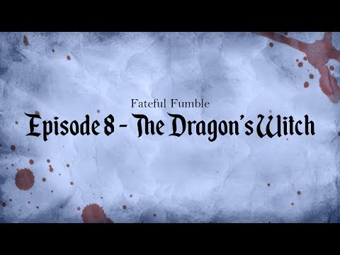Fateful Fumble Episode 8 - The Dragon's Witch