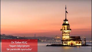 DRx- Prof.Dr.Türker Kılıç: Yaşam bilgi işleyen bir yaratıcılık oyunudur