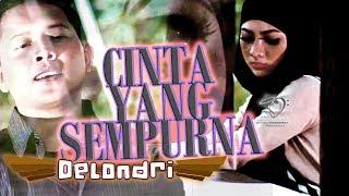Delondri - Cinta Yang Sempurna    Official Music Video 1080p
