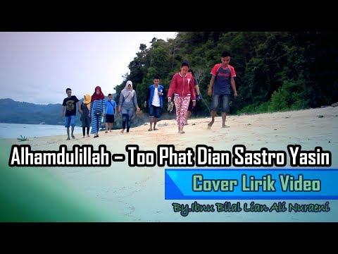 Alhamdulillah – Too Phat Dian Sastro Yasin – Ibnu Bilal Lian Ali Nuraeni Cover VIDEO LIRIK