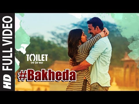 Bakheda Full Video || Toilet- Ek Prem...