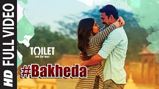 Bakheda (Video Song) | Toilet- Ek Prem Katha