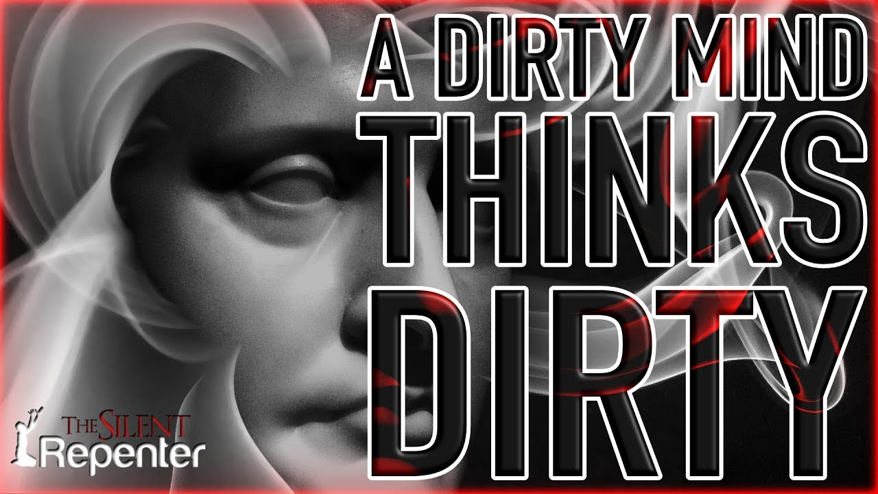 A Dirty Mind Thinks Dirty - The Silent Repenter