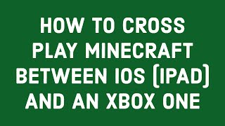 HOW TO CROSS PLAY MINECRAFT BETWEEN iOS (IPAD) AND AN XBOX ONE