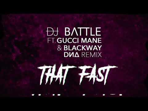 DJ Battle ft. Gucci Mane & Blackway - That Fast (DN4 Remix)
