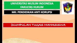 Tugas Mahasiswa Part 3    Pendidikan Anti Korupsi    FH-UMI