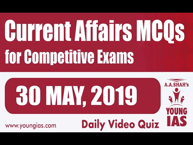 30 May 2019 Current Affairs MCQs For CLAT AILET MH-CET SSC BANKING RAILWAYS (RRB) STATE PSC