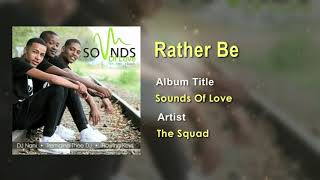 The Squad - Rather Be Official Song (Audio) - South Africa Music