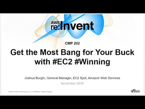 AWS re:Invent 2016: Getting the most Bang for your buck with #EC2 #Winning (CMP202)