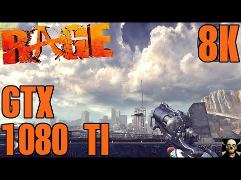 RAGE   GTX 1080 TI   8K RESOLUTION   FPS PERFORMANCE   16K TEXTURES