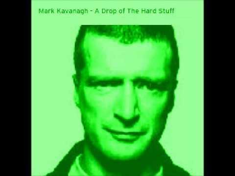 Mark Kavanagh  -  A drop of the hard stuff mix