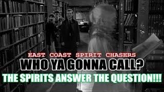 EAST COAST SPIRIT CHASERS - WHO YA GONNA CALL?  THE SPIRITS ANSWER!