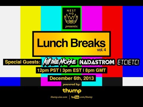 Nest HQ and Thump presents LUNCH BREAKS w/ Kill The Noise, Nadastrom, & ETC!ETC!
