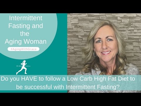 Intermittent Fasting and the Aging Woman | Do you have to eat Low Carb High Fat when IF