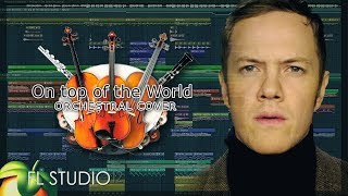 Imagine Dragons - On top of the world (Orchestral Cover) [FL Studio 12] ▶ Pikasfed Mp3